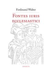 Ferdinand Walter: Fontes iuris ecclesiastici antiqui et hodierni