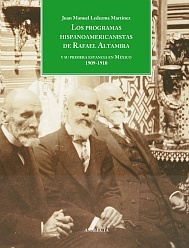 Ledezma: Los programas hispanoamericanistas de Rafael Altamira y su primera estancia en México 1909-1910